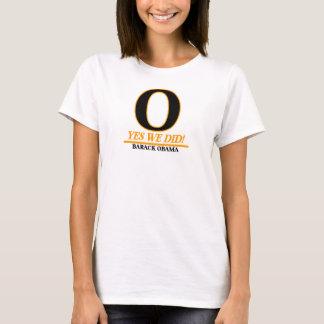 Barack Obama - O YES WE DID! T-Shirt