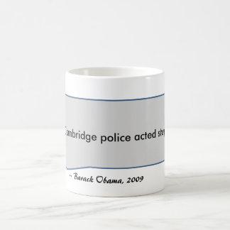 Barack Obama Quote Cambridge police acted stupidly Coffee Mug