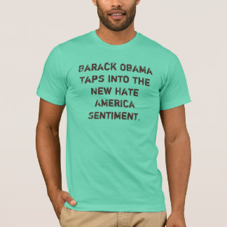 Barack Obama Taps into the New Hate America Sen... T-Shirt