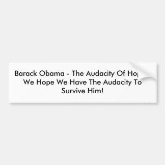 Barack Obama - The Audacity Of Hope - We Hope W... Bumper Sticker