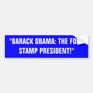 """BARACK OBAMA:  THE FOOD STAMP PRESIDENT"" BUMPER STICKER"