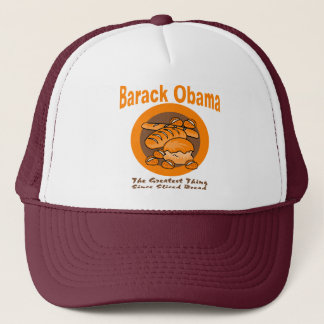 Barack Obama The Greatest Thing Since Sliced Bread Trucker Hat