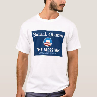 Barack Obama - The Messiah We Can Believe In T-Shirt