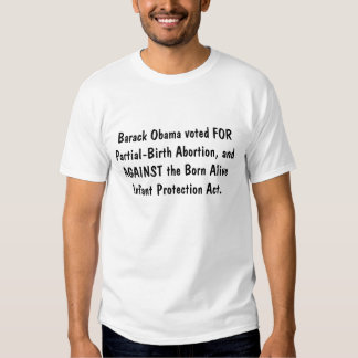 Barack Obama voted FOR Partial-Birth Abortion, ... Tee Shirt