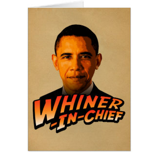 Barack Obama Whiner-In-Chief Card