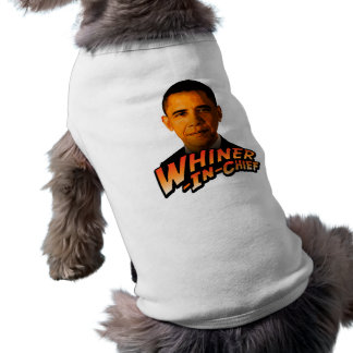 Barack Obama Whiner-In-Chief Dog Tee Shirt