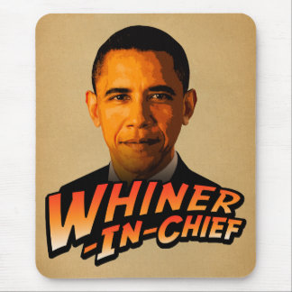 Barack Obama Whiner-In-Chief Mouse Pad