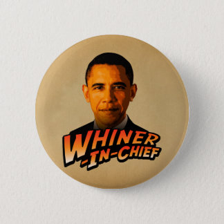 Barack Obama Whiner-In-Chief Pinback Button