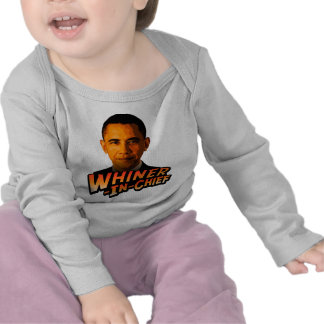 Barack Obama Whiner-In-Chief Tshirts