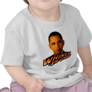 Barack Obama Whiner-In-Chief Shirts