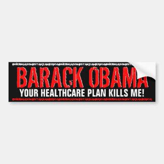 BARACK OBAMA - YOUR HEALTHCARE PLAN KILLS ME! CAR BUMPER STICKER