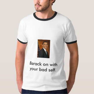 Barack on with your bad self. T-Shirt
