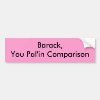 Barack, You Pal'in Comparison Bumper Sticker