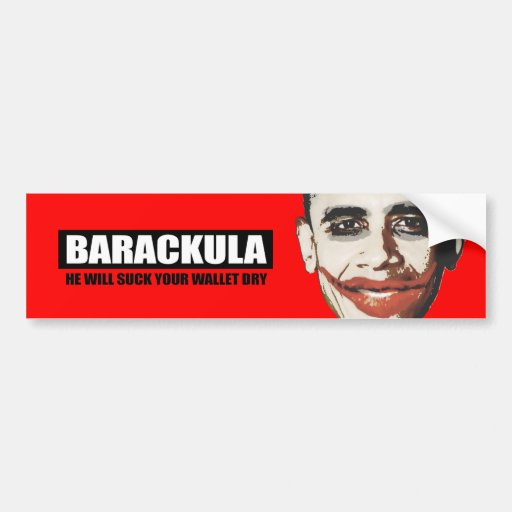 Barackula - He will suck your wallet dry Car Bumper Sticker