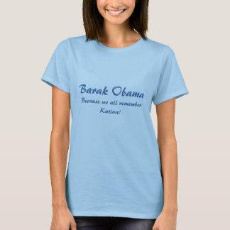 Barak Obama, Because we all remember Katina! T-Shirt
