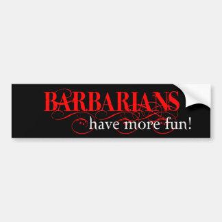 Barbarians Have More Fun! Bumper Stickers
