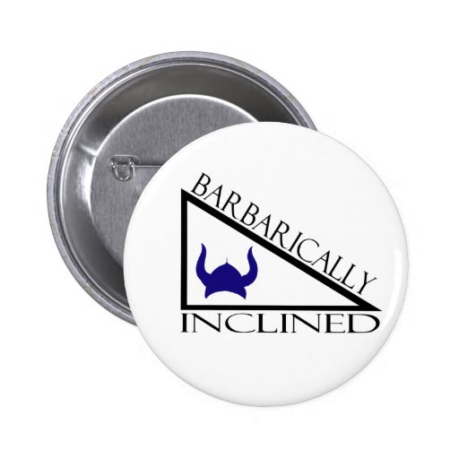 Barbarically Inclined Pinback Button