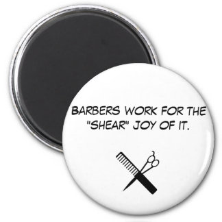 """barber, Barbers work for the """"shear"""" joy of it. 2 Inch Round Magnet"""