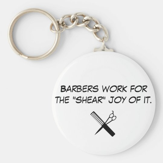 """barber, Barbers work for the """"shear"""" joy of it. Keychain"""