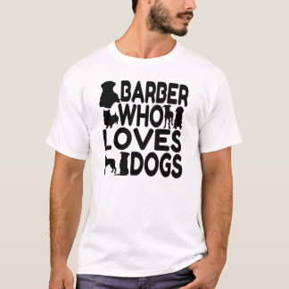 Barber Who Loves Dogs T-Shirt