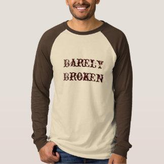 Barely Broken Tshirts