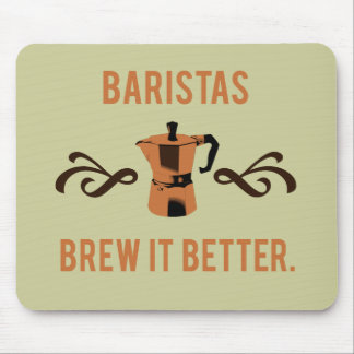 Baristas Brew it Better Mouse Pad