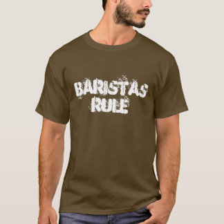 Baristas Rule T-Shirt