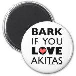 Bark if You Love Akitas Refrigerator Magnet