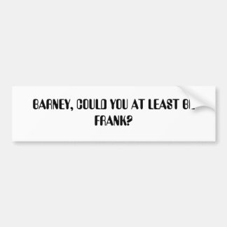 BARNEY, COULD YOU AT LEAST BE FRANK? BUMPER STICKER