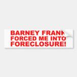 Barney Frank forced me into Foreclosure! Bumper Sticker