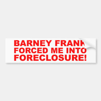 Barney Frank forced me into Foreclosure! Car Bumper Sticker