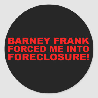 Barney Frank forced me into Foreclosure! Stickers