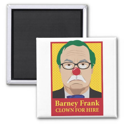 Barney Frank is a Clown Magnets