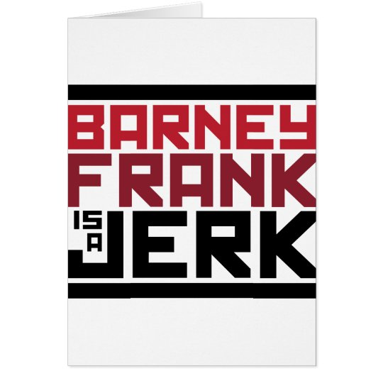 Barney Frank is a Jerk Card