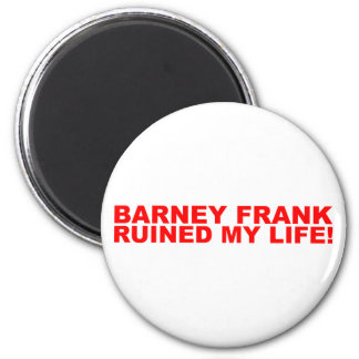 Barney Frank ruined my life! Magnet