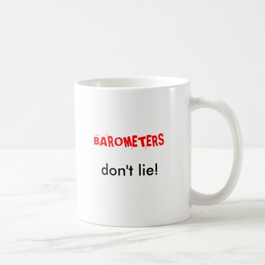 BAROMETERS, don't lie! Coffee Mug