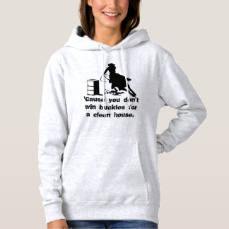 Barrel Racer Don't Win Buckles for a Clean House Hoodie