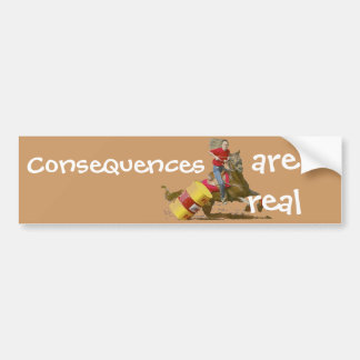 Barrel Racing - Girls - Consequences are real Bumper Sticker