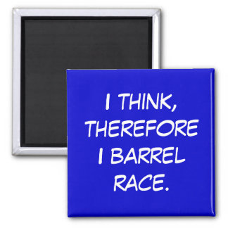 Barrel Racing - Girls - I think, therefore... 2 Inch Square Magnet