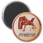 Barrel Racing_It's what I do  -Magnet 2 Inch Round Magnet