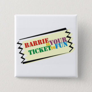 Barrie is Your Ticket to Fun Pinback Button