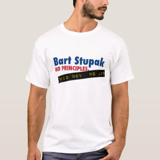 Bart Stupak - No Principles, No Job. T-Shirt