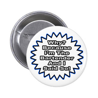 Bartender...Because I Said So Pinback Button