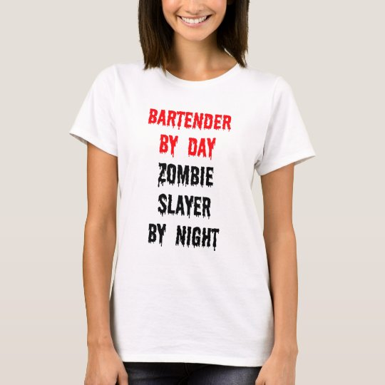 Bartender by Day Zombie Slayer by Night T-Shirt