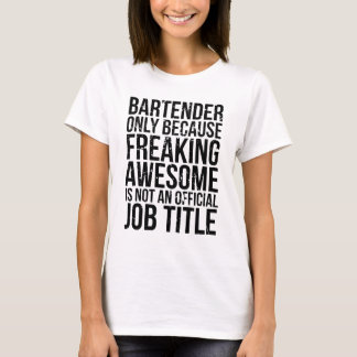 Bartender, Freaking Awesome is Not a Job Title T-Shirt