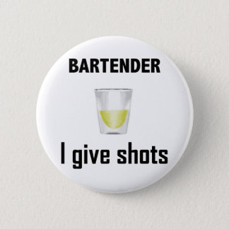 Bartender - I give shots Pinback Button