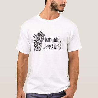 Bartenders Have a Drink T-Shirt