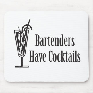Bartenders Have Cocktails Mouse Pad