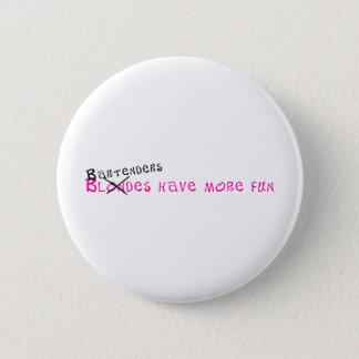 Bartenders Have More Fun Button