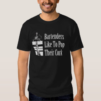 Bartenders Like to Pop Their Cork T Shirt